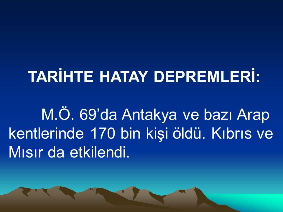 TARİHTE HATAY DEPREMLERİ: M.Ö. 69'da Antakya ve bazı Arap kentlerinde 170 bin kişi öldü. Kıbrıs ve Mısır da etkilendi.