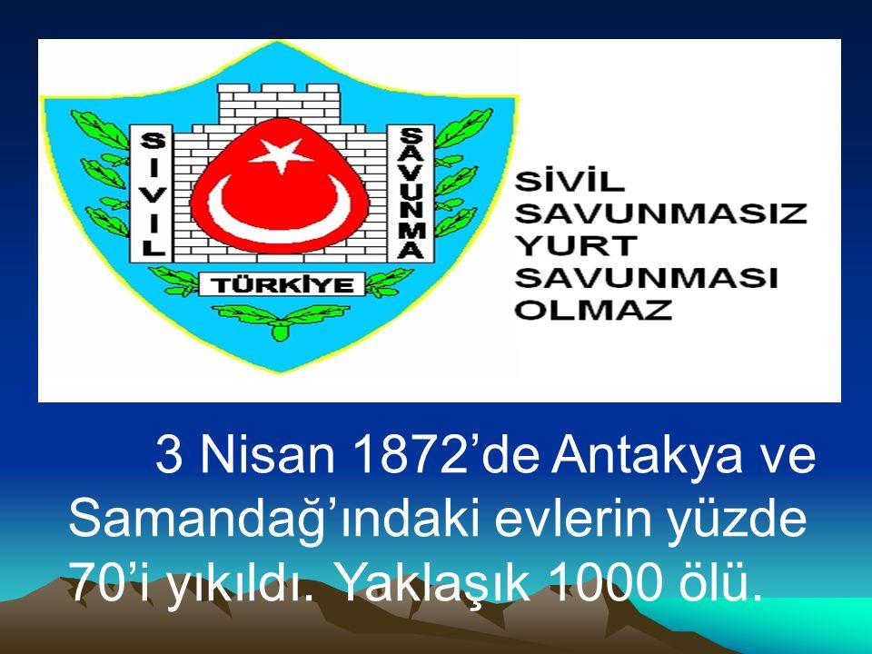 3 Nisan 1872'de Antakya ve Samandağ'ındaki evlerin yüzde 70'i yıkıldı. Yaklaşık 1000 ölü.
