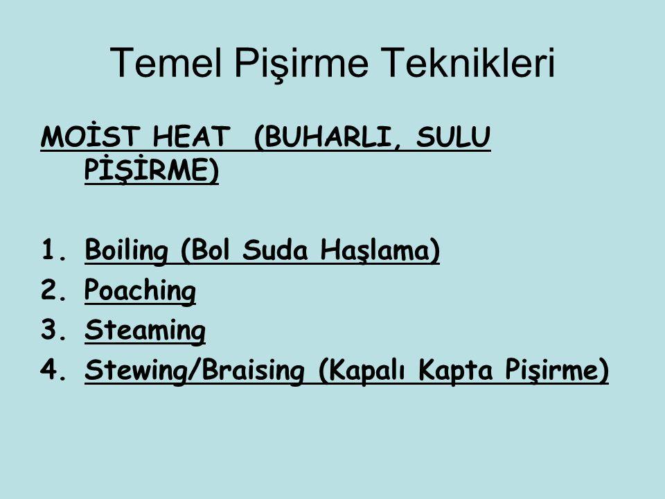 Temel Pişirme Teknikleri MOİST HEAT (BUHARLI, SULU PİŞİRME) 1.Boiling (Bol Suda Haşlama) 2.Poaching 3.Steaming 4.Stewing/Braising (Kapalı Kapta Pişirm