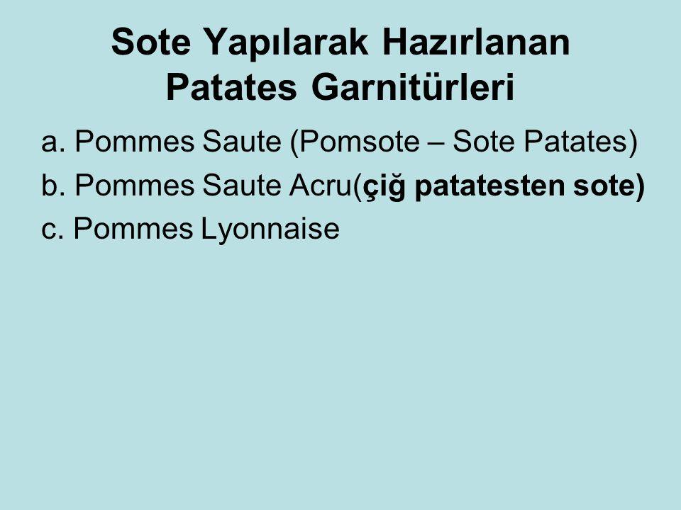 Sote Yapılarak Hazırlanan Patates Garnitürleri a. Pommes Saute (Pomsote – Sote Patates) b. Pommes Saute Acru(çiğ patatesten sote) c. Pommes Lyonnaise