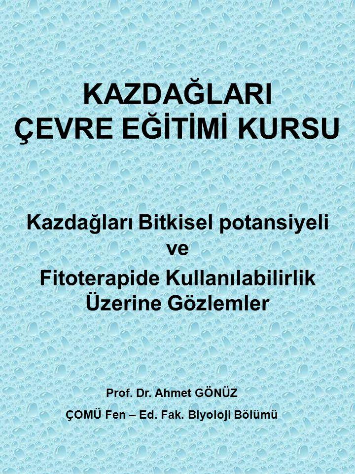 KAZDAĞLARI ÇEVRE EĞİTİMİ KURSU Kazdağları Bitkisel potansiyeli ve Fitoterapide Kullanılabilirlik Üzerine Gözlemler Prof.