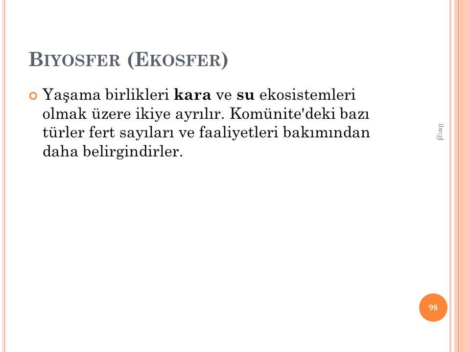 B IYOSFER (E KOSFER ) Yaşama birlikleri kara ve su ekosistemleri olmak üzere ikiye ayrılır.