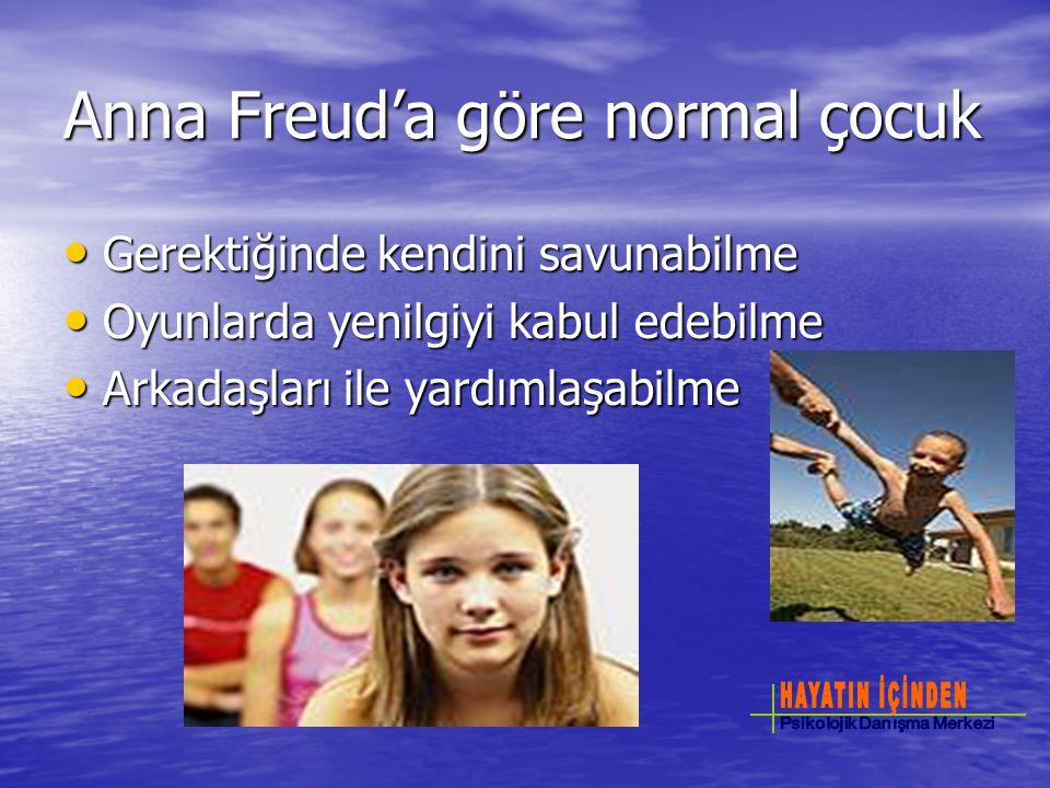 Anna Freud'a göre normal çocuk Gerektiğinde kendini savunabilme Gerektiğinde kendini savunabilme Oyunlarda yenilgiyi kabul edebilme Oyunlarda yenilgiyi kabul edebilme Arkadaşları ile yardımlaşabilme Arkadaşları ile yardımlaşabilme