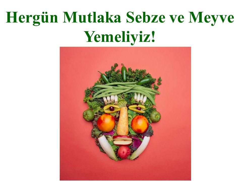 Hergün Mutlaka Sebze ve Meyve Yemeliyiz!