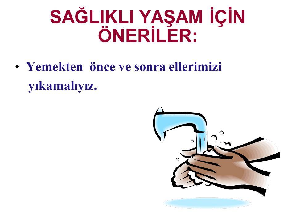 SAĞLIKLI YAŞAM İÇİN ÖNERİLER: Yemekten önce ve sonra ellerimizi yıkamalıyız.
