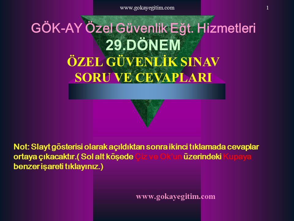 www.gokayegitim.com1 GÖK-AY Özel Güvenlik Eğt. Hizmetleri 29.DÖNEM ÖZEL GÜVENLİK SINAV SORU VE CEVAPLARI Not: Slayt gösterisi olarak açıldıktan sonra
