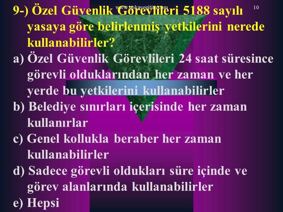 www.gokayegitim.com10 9-) Özel Güvenlik Görevlileri 5188 sayılı yasaya göre belirlenmiş yetkilerini nerede kullanabilirler? a) Özel Güvenlik Görevlile