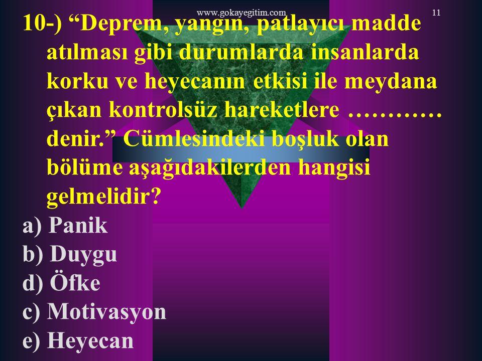 """www.gokayegitim.com11 10-) """"Deprem, yangın, patlayıcı madde atılması gibi durumlarda insanlarda korku ve heyecanın etkisi ile meydana çıkan kontrolsüz"""