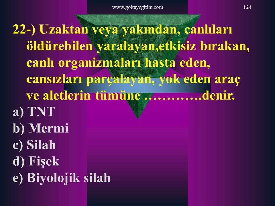 www.gokayegitim.com124 22-) Uzaktan veya yakından, canlıları öldürebilen yaralayan,etkisiz bırakan, canlı organizmaları hasta eden, cansızları parçala
