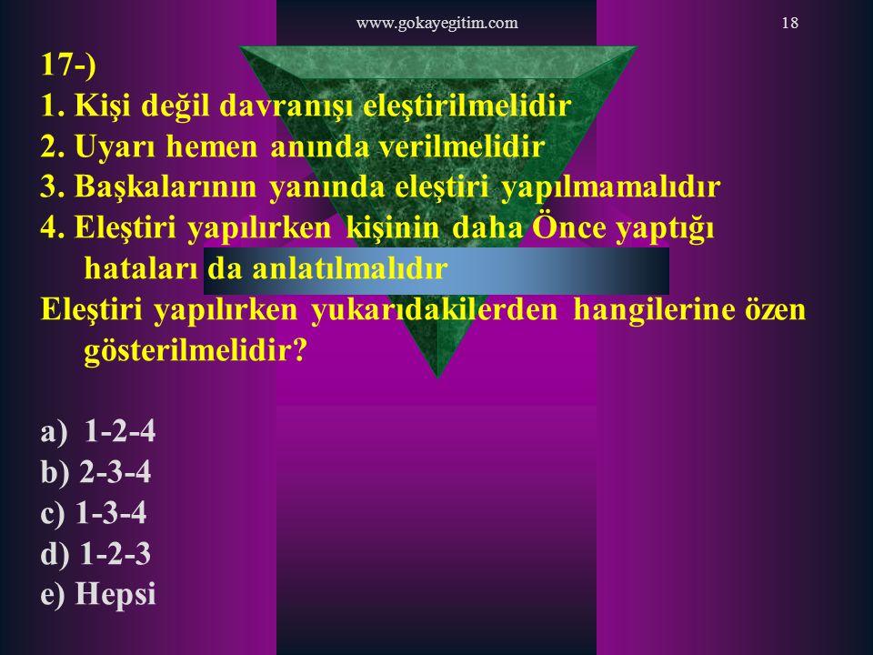 www.gokayegitim.com18 17-) 1. Kişi değil davranışı eleştirilmelidir 2. Uyarı hemen anında verilmelidir 3. Başkalarının yanında eleştiri yapılmamalıdır