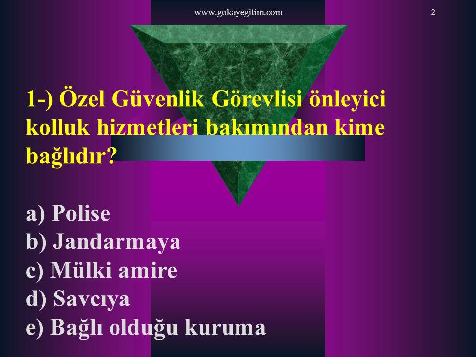 2 1-) Özel Güvenlik Görevlisi önleyici kolluk hizmetleri bakımından kime bağlıdır? a) Polise b) Jandarmaya c) Mülki amire d) Savcıya e) Bağlı olduğu k