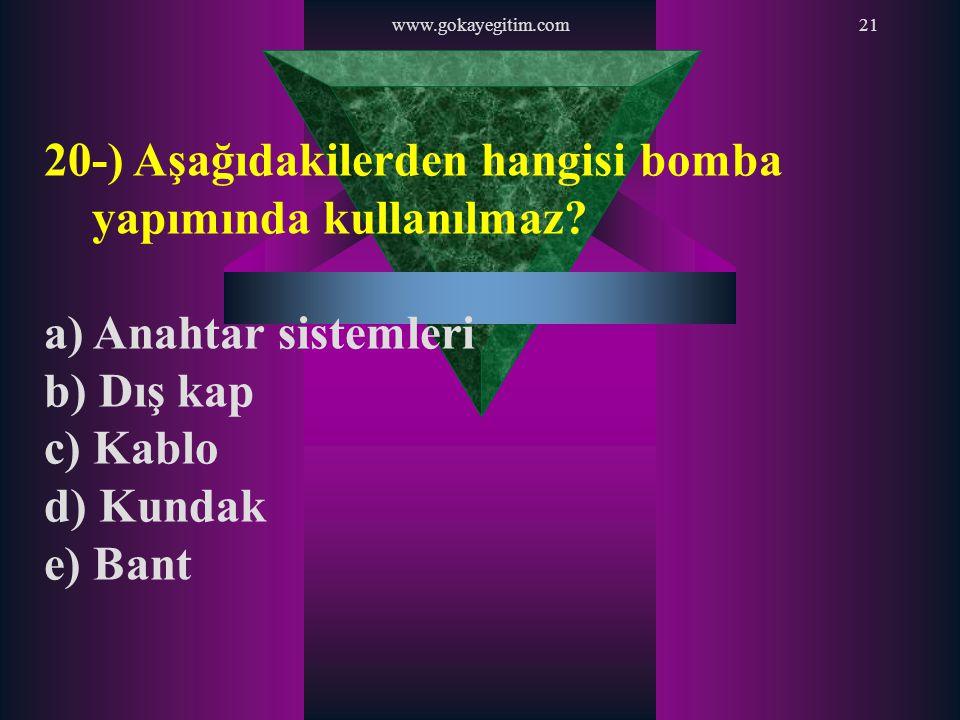 www.gokayegitim.com21 20-) Aşağıdakilerden hangisi bomba yapımında kullanılmaz? a) Anahtar sistemleri b) Dış kap c) Kablo d) Kundak e) Bant