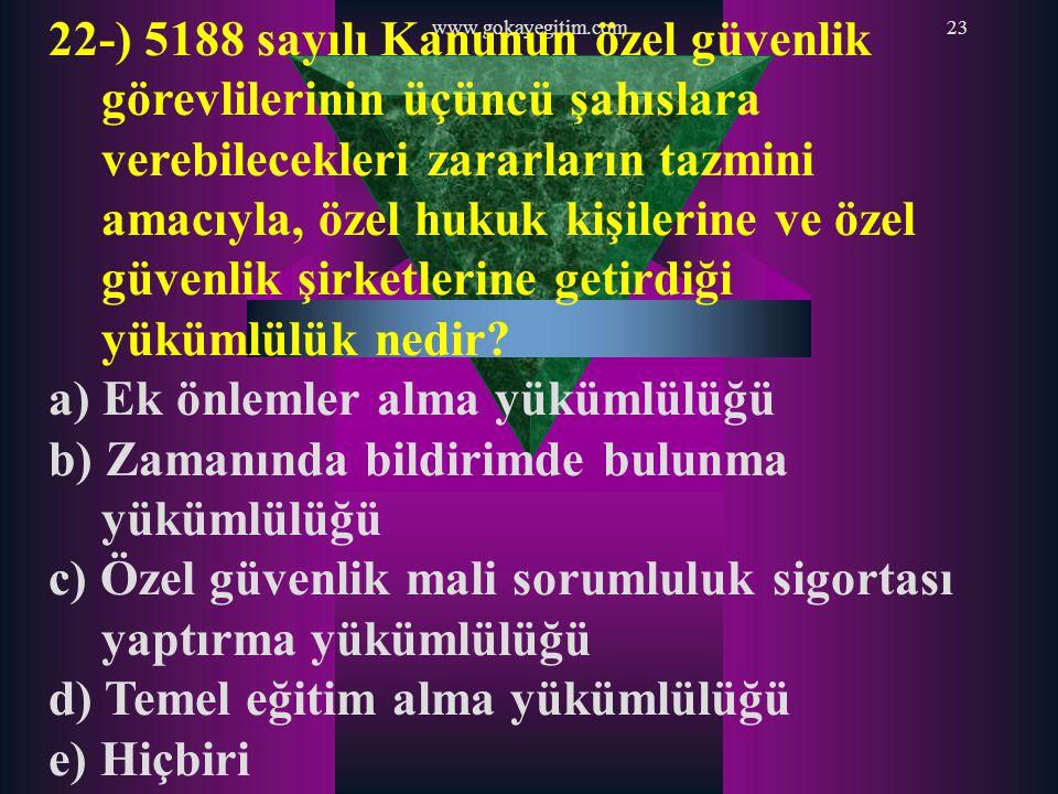 www.gokayegitim.com23 22-) 5188 sayılı Kanunun özel güvenlik görevlilerinin üçüncü şahıslara verebilecekleri zararların tazmini amacıyla, özel hukuk k