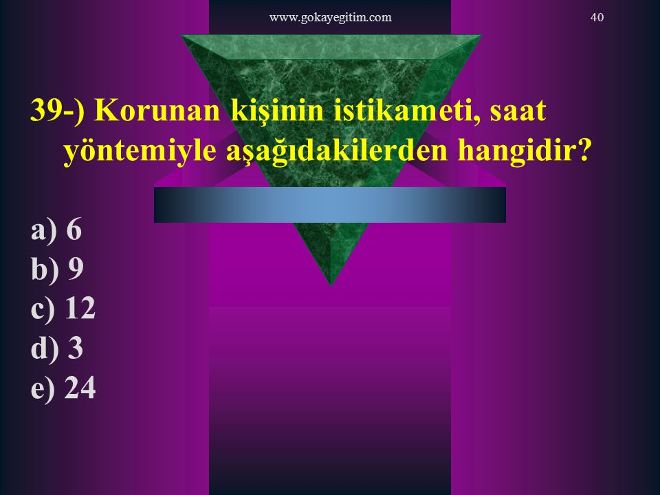 www.gokayegitim.com40 39-) Korunan kişinin istikameti, saat yöntemiyle aşağıdakilerden hangidir? a) 6 b) 9 c) 12 d) 3 e) 24
