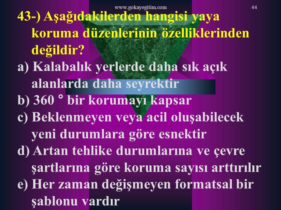 www.gokayegitim.com44 43-) Aşağıdakilerden hangisi yaya koruma düzenlerinin özelliklerinden değildir? a) Kalabalık yerlerde daha sık açık alanlarda da