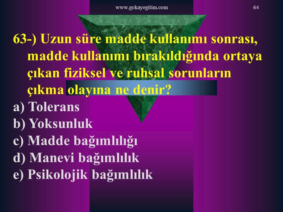 www.gokayegitim.com64 63-) Uzun süre madde kullanımı sonrası, madde kullanımı bırakıldığında ortaya çıkan fiziksel ve ruhsal sorunların çıkma olayına