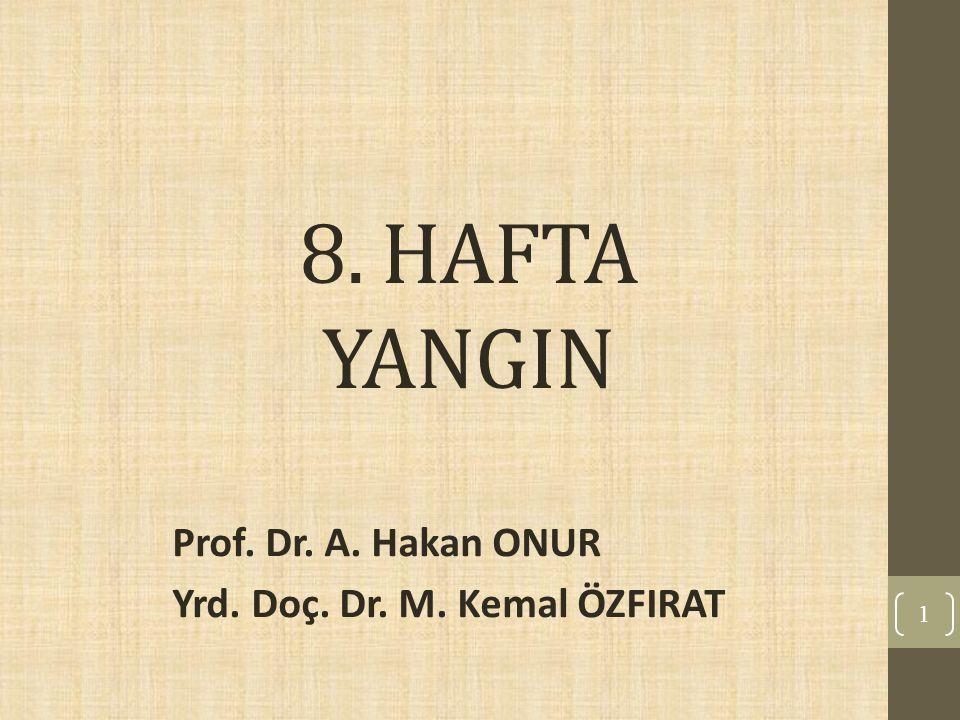 8. HAFTA YANGIN Prof. Dr. A. Hakan ONUR Yrd. Doç. Dr. M. Kemal ÖZFIRAT 1