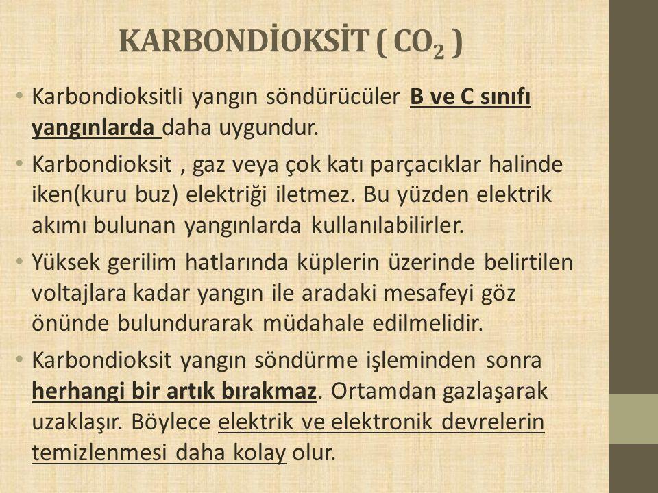 KARBONDİOKSİT ( CO 2 ) Karbondioksitli yangın söndürücüler B ve C sınıfı yangınlarda daha uygundur. Karbondioksit, gaz veya çok katı parçacıklar halin
