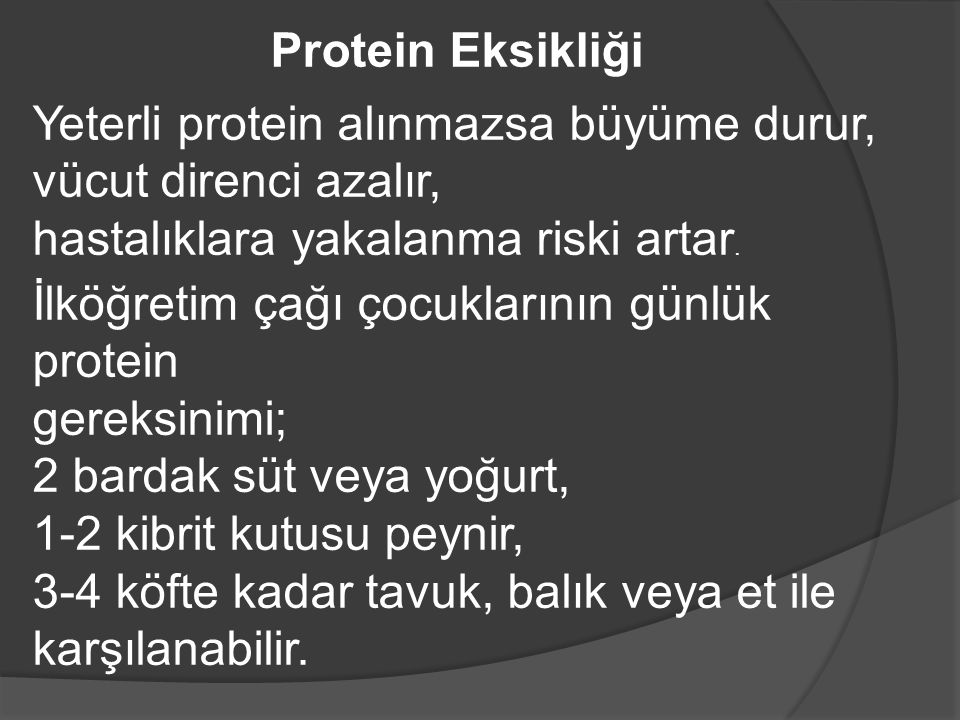 Yeterli protein alınmazsa büyüme durur, vücut direnci azalır, hastalıklara yakalanma riski artar.