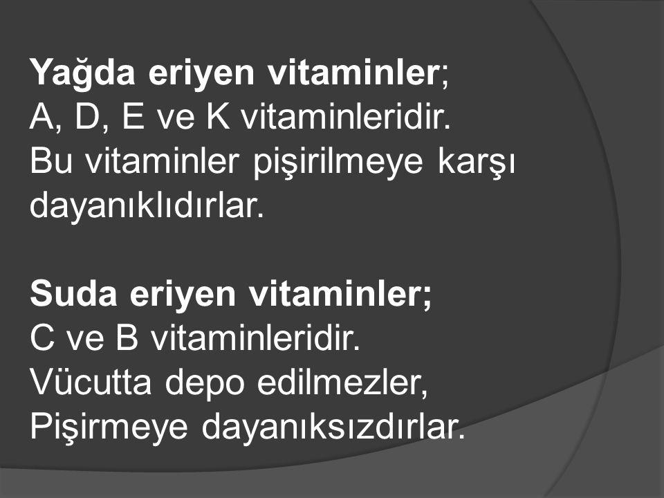Yağda eriyen vitaminler; A, D, E ve K vitaminleridir.