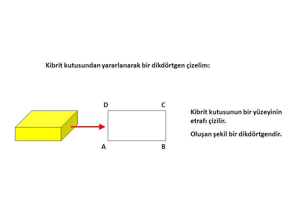 Kibrit kutusundan yararlanarak bir dikdörtgen çizelim: AB CD Kibrit kutusunun bir yüzeyinin etrafı çizilir.