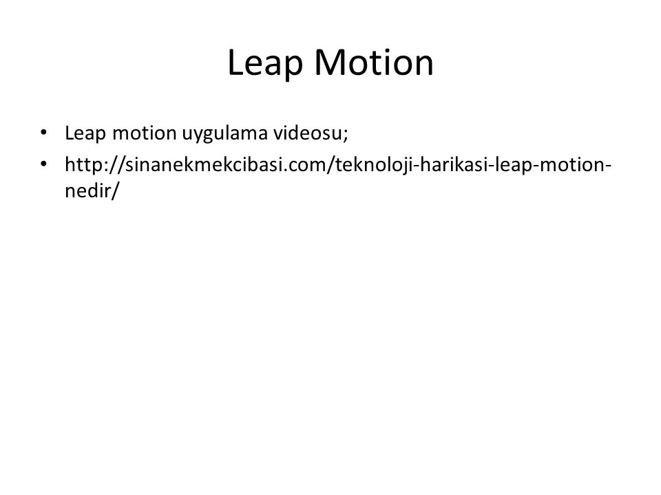 Leap Motion Leap motion uygulama videosu; http://sinanekmekcibasi.com/teknoloji-harikasi-leap-motion- nedir/
