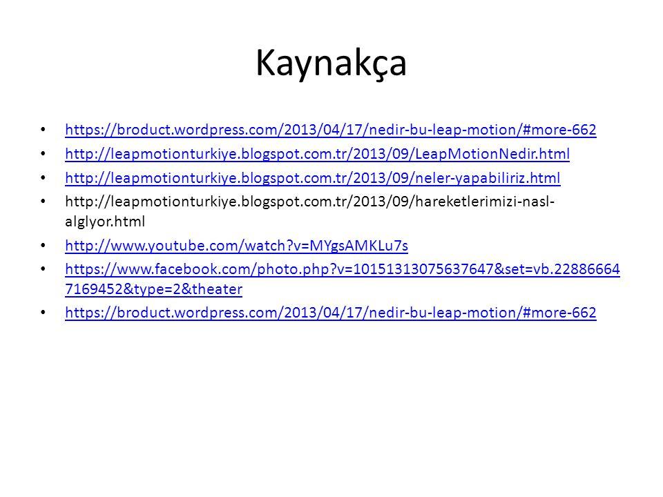 Kaynakça https://broduct.wordpress.com/2013/04/17/nedir-bu-leap-motion/#more-662 http://leapmotionturkiye.blogspot.com.tr/2013/09/LeapMotionNedir.html