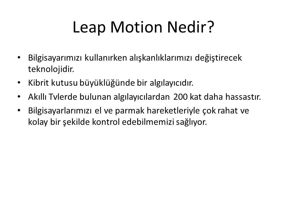 Leap Motion Nedir? Bilgisayarımızı kullanırken alışkanlıklarımızı değiştirecek teknolojidir. Kibrit kutusu büyüklüğünde bir algılayıcıdır. Akıllı Tvle