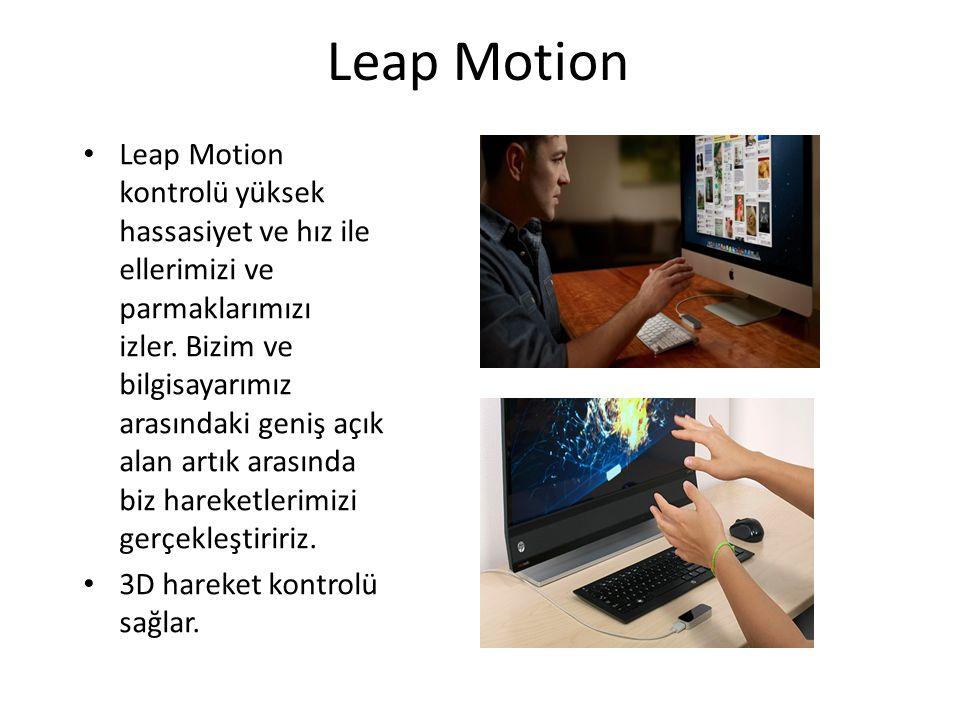 Leap Motion Leap Motion kontrolü yüksek hassasiyet ve hız ile ellerimizi ve parmaklarımızı izler. Bizim ve bilgisayarımız arasındaki geniş açık alan a