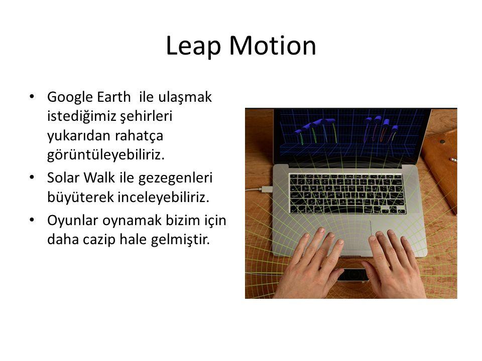 Leap Motion Google Earth ile ulaşmak istediğimiz şehirleri yukarıdan rahatça görüntüleyebiliriz. Solar Walk ile gezegenleri büyüterek inceleyebiliriz.