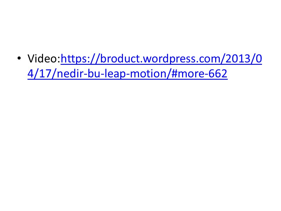 Video:https://broduct.wordpress.com/2013/0 4/17/nedir-bu-leap-motion/#more-662https://broduct.wordpress.com/2013/0 4/17/nedir-bu-leap-motion/#more-662