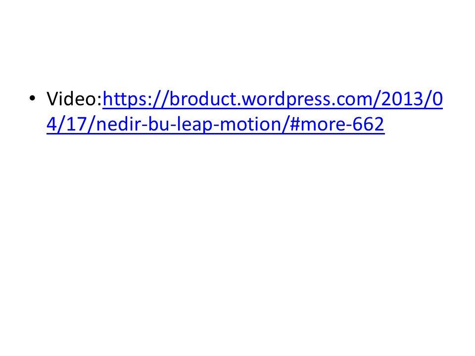 Video:https://broduct.wordpress.com/2013/0 4/17/nedir-bu-leap-motion/#more-662https://broduct.wordpress.com/2013/0 4/17/nedir-bu-leap-motion/#more-662