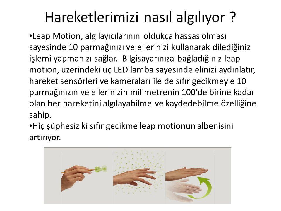 Hareketlerimizi nasıl algılıyor ? Leap Motion, algılayıcılarının oldukça hassas olması sayesinde 10 parmağınızı ve ellerinizi kullanarak dilediğiniz i