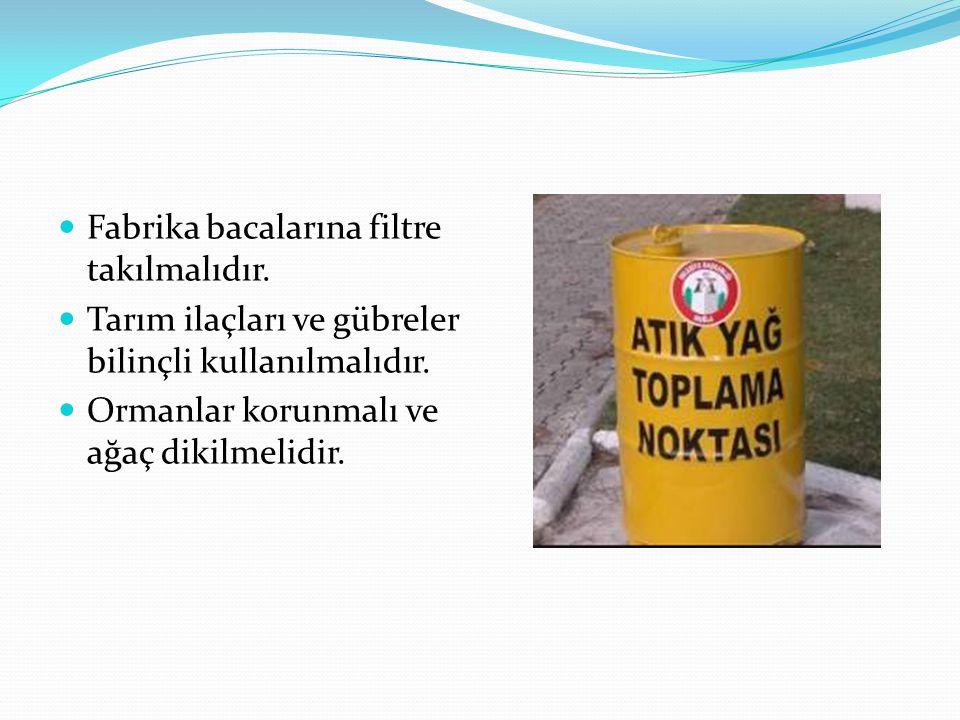 Fabrika bacalarına filtre takılmalıdır. Tarım ilaçları ve gübreler bilinçli kullanılmalıdır. Ormanlar korunmalı ve ağaç dikilmelidir.