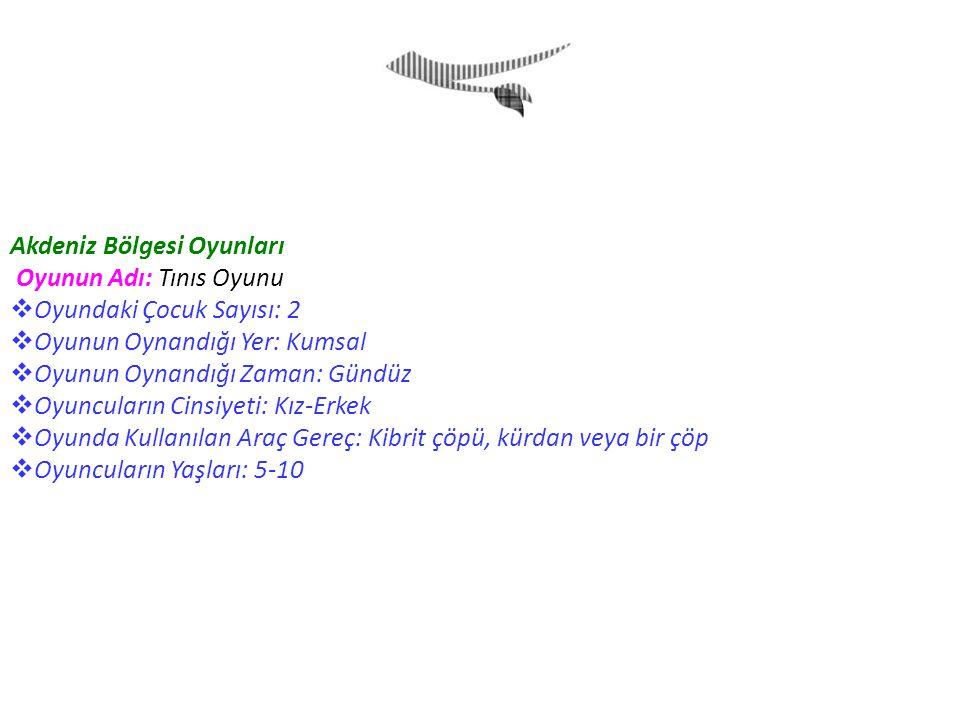 Akdeniz Bölgesi Oyunları Oyunun Adı: Tınıs Oyunu  Oyundaki Çocuk Sayısı: 2  Oyunun Oynandığı Yer: Kumsal  Oyunun Oynandığı Zaman: Gündüz  Oyuncula