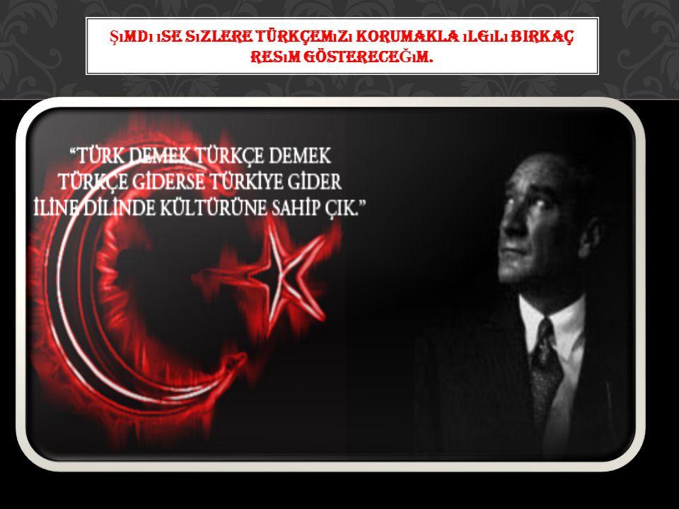 """1) Önce Türkçe!"""" slogan ı kafalara ve gönüllere yerle Ş tir İ lmel İ herkesi güzel Türkçe ö ğ renmeye ve kullanmaya özend İ rmel İ y İ Z 2 """"Önce Türkç"""