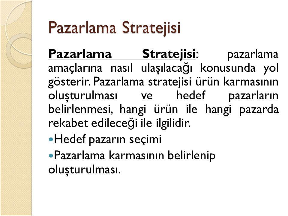 Pazarlama Stratejisi Pazarlama Stratejisi: pazarlama amaçlarına nasıl ulaşılaca ğ ı konusunda yol gösterir. Pazarlama stratejisi ürün karmasının oluşt
