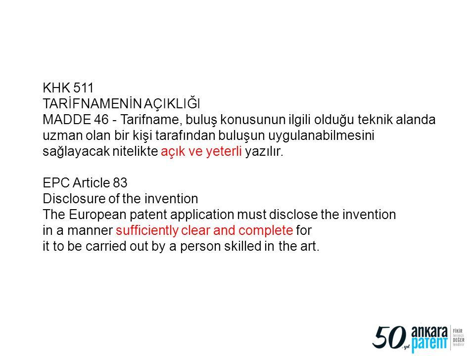 KHK 511 TARİFNAMENİN AÇIKLIĞI MADDE 46 - Tarifname, buluş konusunun ilgili olduğu teknik alanda uzman olan bir kişi tarafından buluşun uygulanabilmesi