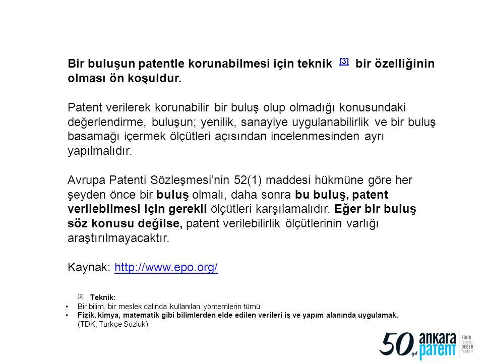 70 Bir buluşun patentle korunabilmesi için teknik [3] bir özelliğinin olması ön koşuldur. [3] Patent verilerek korunabilir bir buluş olup olmadığı kon