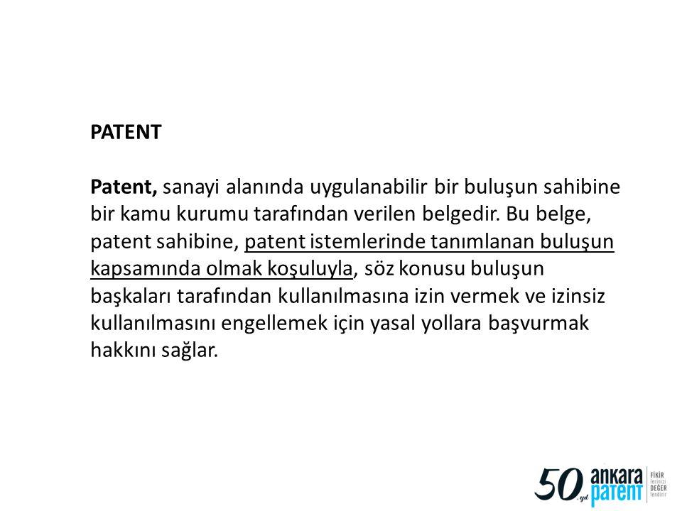 72 PATENT Patent, sanayi alanında uygulanabilir bir buluşun sahibine bir kamu kurumu tarafından verilen belgedir. Bu belge, patent sahibine, patent is