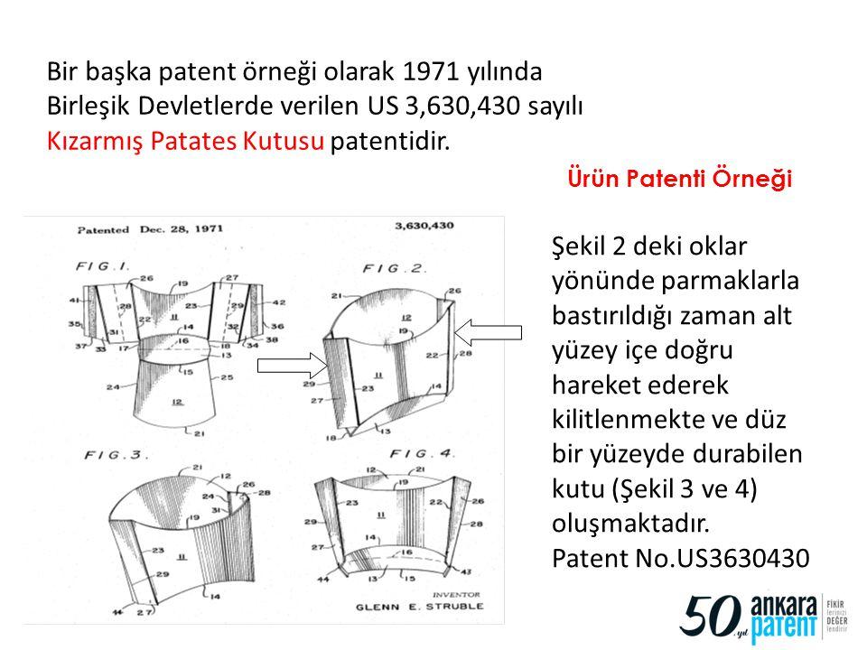 Bir başka patent örneği olarak 1971 yılında Birleşik Devletlerde verilen US 3,630,430 sayılı Kızarmış Patates Kutusu patentidir. Ürün Patenti Örneği Ş