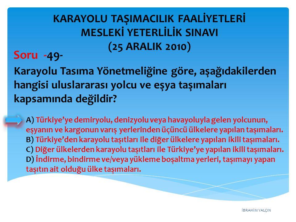İBRAHİM YALÇIN A) Türkiye'ye demiryolu, denizyolu veya havayoluyla gelen yolcunun, eşyanın ve kargonun varış yerlerinden üçüncü ülkelere yapılan taşım