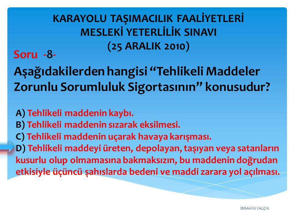 İBRAHİM YALÇIN A) Türkiye'ye demiryolu, denizyolu veya havayoluyla gelen yolcunun, eşyanın ve kargonun varış yerlerinden üçüncü ülkelere yapılan taşımaları.