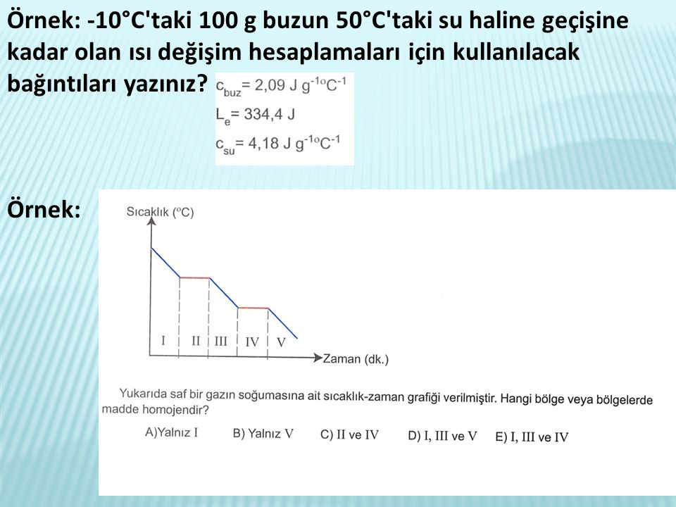 Örnek: -10°C taki 100 g buzun 50°C taki su haline geçişine kadar olan ısı değişim hesaplamaları için kullanılacak bağıntıları yazınız.