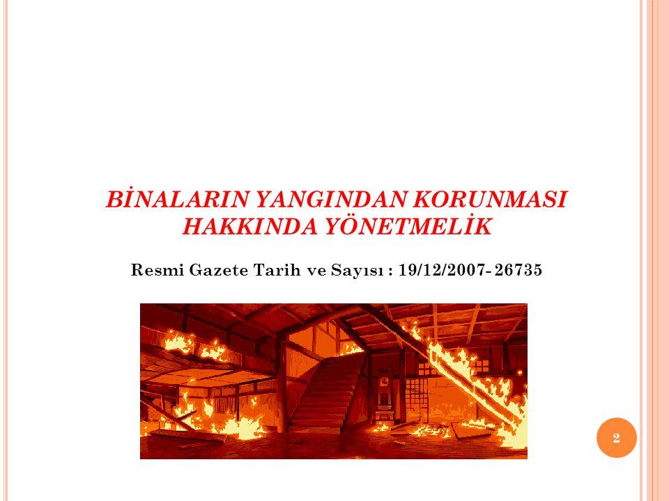 BİNALARIN YANGINDAN KORUNMASI HAKKINDA YÖNETMELİK Resmi Gazete Tarih ve Sayısı : 19/12/2007- 26735 2