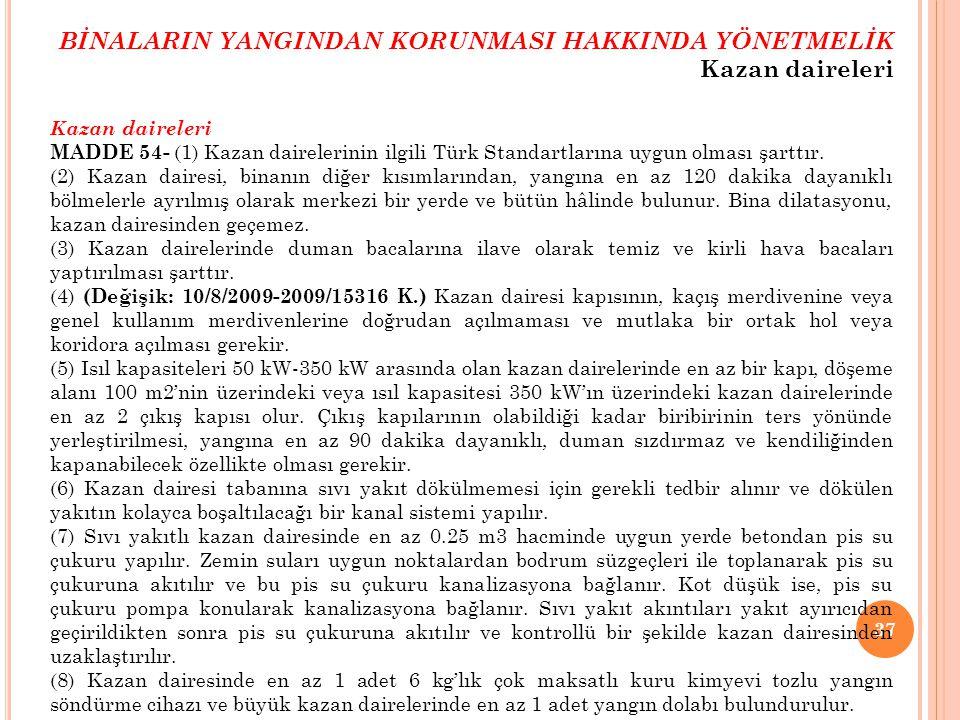 37 Kazan daireleri MADDE 54- (1) Kazan dairelerinin ilgili Türk Standartlarına uygun olması şarttır. (2) Kazan dairesi, binanın diğer kısımlarından, y