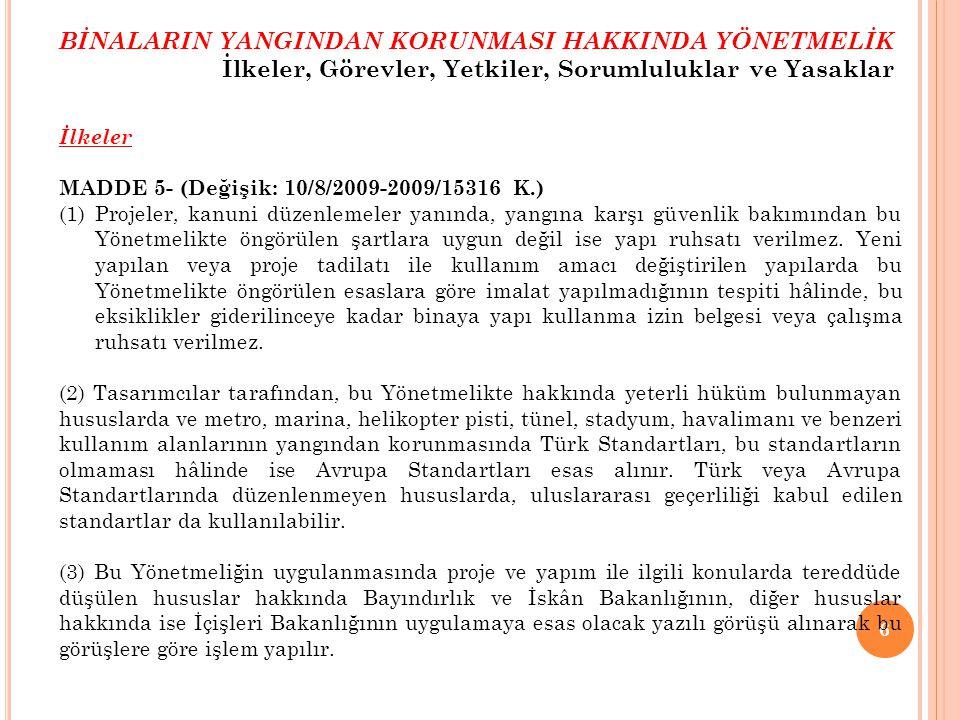 37 Kazan daireleri MADDE 54- (1) Kazan dairelerinin ilgili Türk Standartlarına uygun olması şarttır.