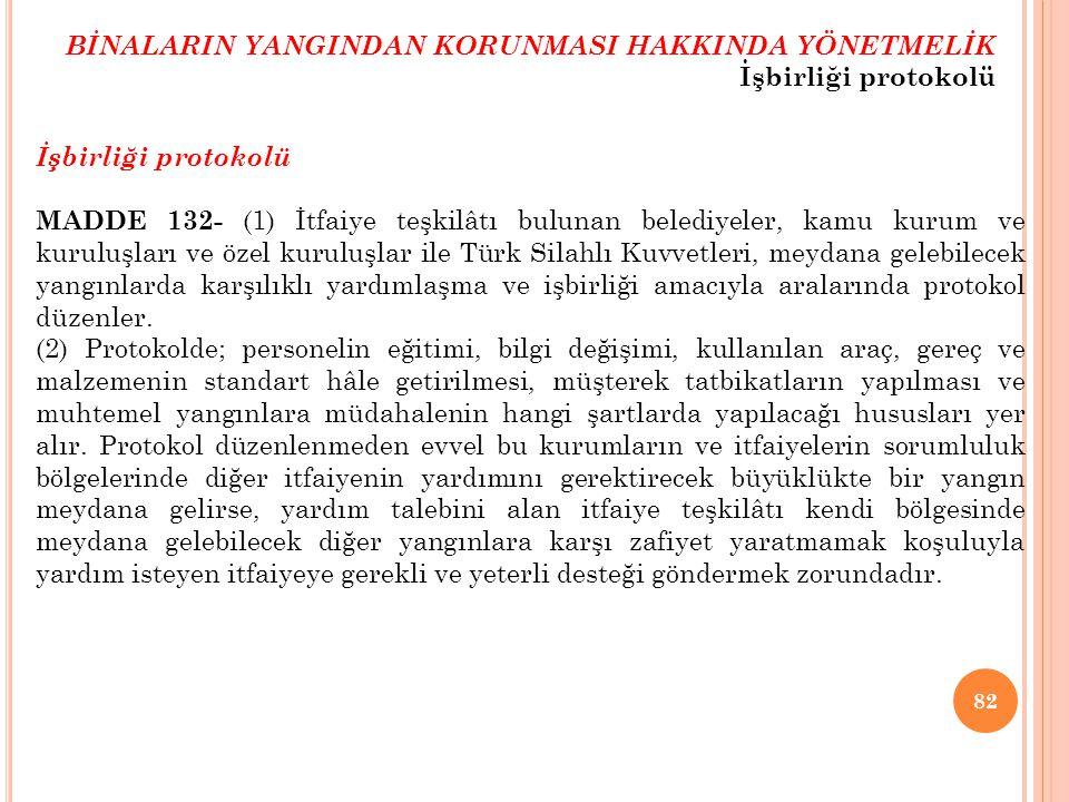 82 İşbirliği protokolü MADDE 132- (1) İtfaiye teşkilâtı bulunan belediyeler, kamu kurum ve kuruluşları ve özel kuruluşlar ile Türk Silahlı Kuvvetleri,