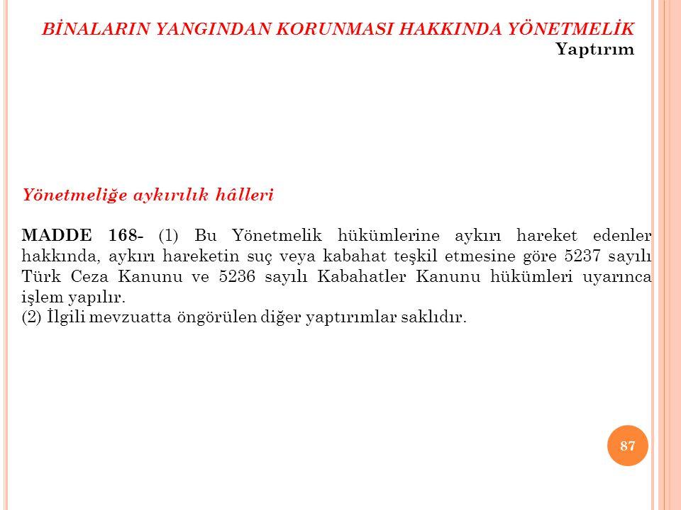 87 Yönetmeliğe aykırılık hâlleri MADDE 168- (1) Bu Yönetmelik hükümlerine aykırı hareket edenler hakkında, aykırı hareketin suç veya kabahat teşkil et