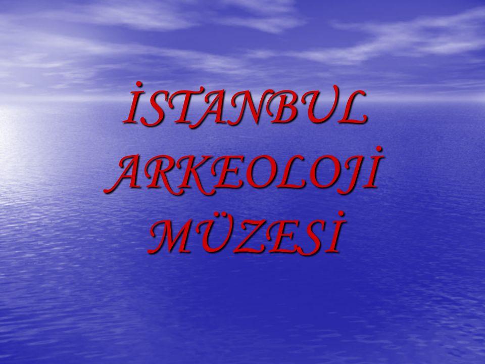 İSTANBUL ARKEOLOJİ MÜZESİ